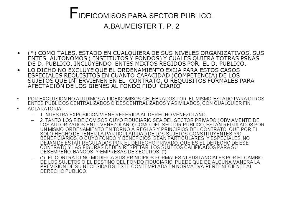 F IDEICOMISOS PARA SECTOR PUBLICO. A.BAUMEISTER T. P. 2 (*) COMO TALES, ESTADO EN CUALQUIERA DE SUS NIVELES ORGANIZATIVOS, SUS ENTES AUTONOMOS ( INSTI
