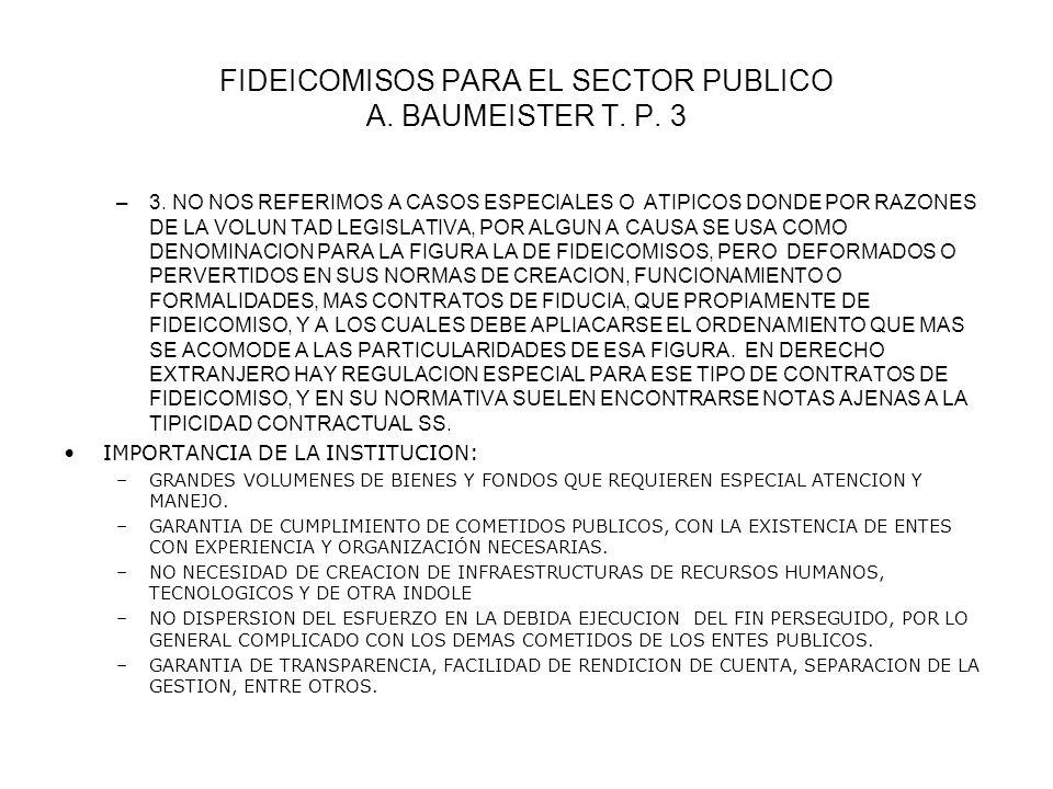 FIDEICOMISOS PARA EL SECTOR PUBLICO A. BAUMEISTER T. P. 3 –3. NO NOS REFERIMOS A CASOS ESPECIALES O ATIPICOS DONDE POR RAZONES DE LA VOLUN TAD LEGISLA