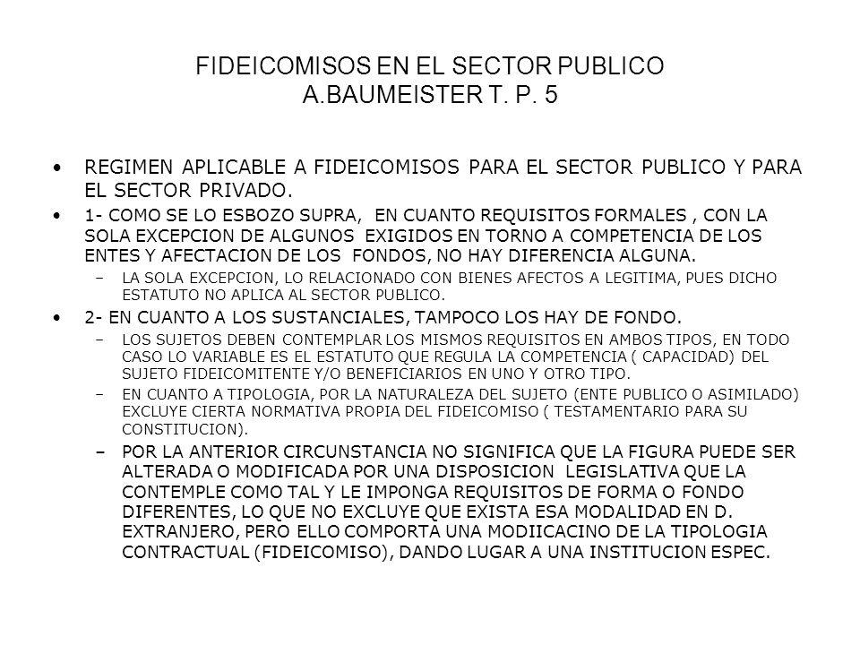 FIDEICOMISOS EN EL SECTOR PUBLICO A.BAUMEISTER T. P. 5 REGIMEN APLICABLE A FIDEICOMISOS PARA EL SECTOR PUBLICO Y PARA EL SECTOR PRIVADO. 1- COMO SE LO