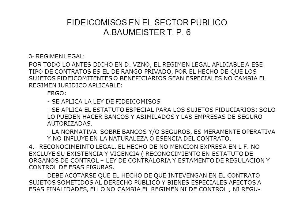 FIDEICOMISOS EN EL SECTOR PUBLICO A.BAUMEISTER T. P. 6 3- REGIMEN LEGAL: POR TODO LO ANTES DICHO EN D. VZNO, EL REGIMEN LEGAL APLICABLE A ESE TIPO DE