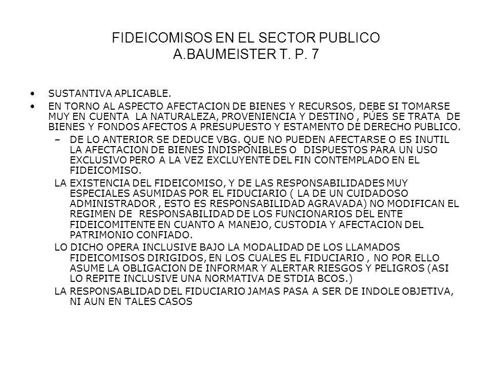 FIDEICOMISOS EN EL SECTOR PUBLICO A.BAUMEISTER T. P. 7 SUSTANTIVA APLICABLE. EN TORNO AL ASPECTO AFECTACION DE BIENES Y RECURSOS, DEBE SI TOMARSE MUY