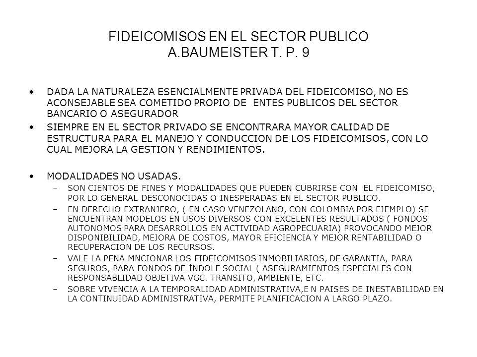 FIDEICOMISOS EN EL SECTOR PUBLICO A.BAUMEISTER T. P. 9 DADA LA NATURALEZA ESENCIALMENTE PRIVADA DEL FIDEICOMISO, NO ES ACONSEJABLE SEA COMETIDO PROPIO
