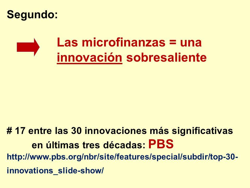 Segundo: Las microfinanzas = una innovación sobresaliente # 17 entre las 30 innovaciones más significativas en últimas tres décadas: PBS http://www.pb