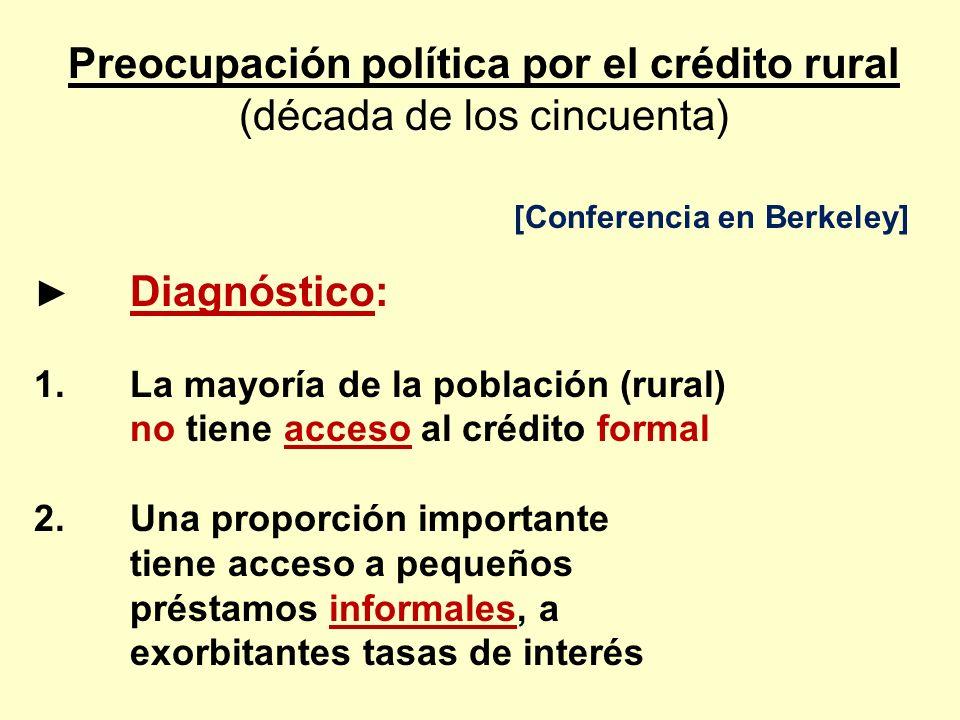 Preocupación política por el crédito rural (década de los cincuenta) [Conferencia en Berkeley] Diagnóstico: 1.La mayoría de la población (rural) no ti