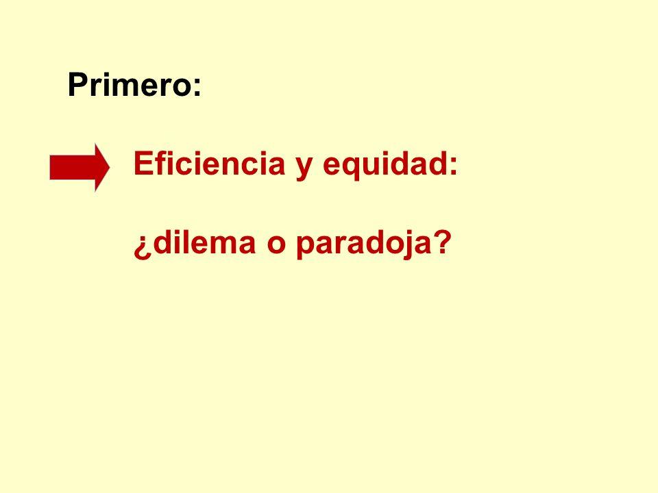 Primero: Eficiencia y equidad: ¿dilema o paradoja?