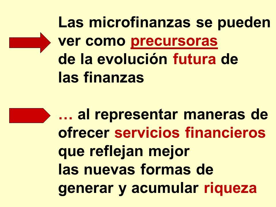 Las microfinanzas se pueden ver como precursoras de la evolución futura de las finanzas … al representar maneras de ofrecer servicios financieros que