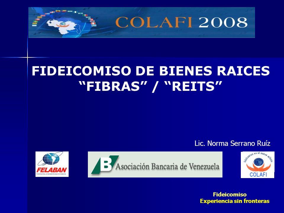 COLAFI FIDEICOMISO DE BIENES RAICES FIBRAS / REITS Lic. Norma Serrano Ruíz Fideicomiso Experiencia sin fronteras