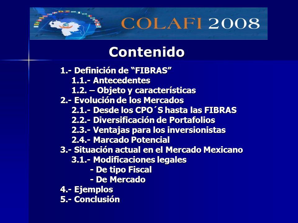 1.- Definición de FIBRAS 1.1.- Antecedentes 1.2. – Objeto y características 1.2. – Objeto y características 2.- Evolución de los Mercados 2.1.- Desde