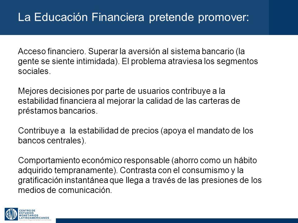 La Educación Financiera pretende promover: Acceso financiero. Superar la aversión al sistema bancario (la gente se siente intimidada). El problema atr
