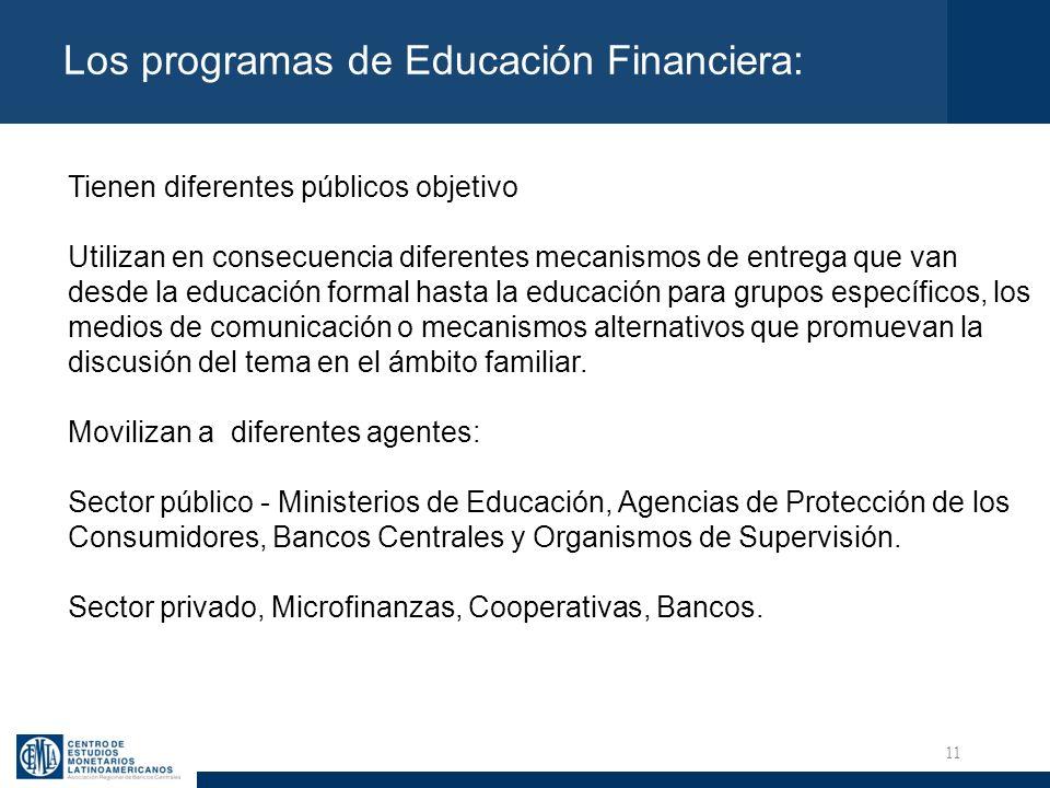 11 Los programas de Educación Financiera: Tienen diferentes públicos objetivo Utilizan en consecuencia diferentes mecanismos de entrega que van desde