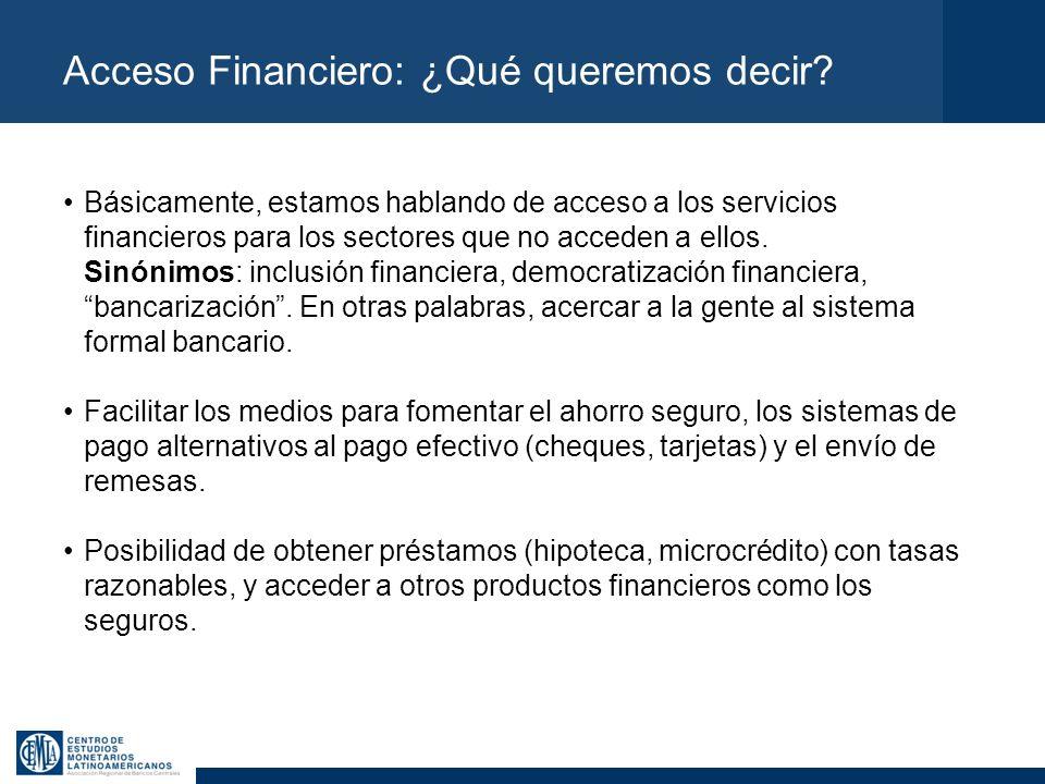 Acceso Financiero: ¿Qué queremos decir? Básicamente, estamos hablando de acceso a los servicios financieros para los sectores que no acceden a ellos.