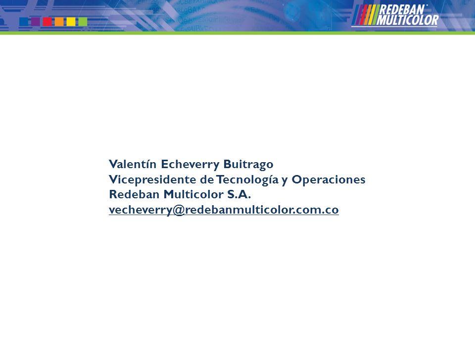 © 2008 Redeban Multicolor S.A. Todos los derechos reservados. Valentín Echeverry Buitrago Vicepresidente de Tecnología y Operaciones Redeban Multicolo