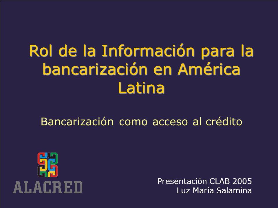 www.alacred.com Rol de la Información para la bancarización en América Latina Bancarización como acceso al crédito Presentación CLAB 2005 Luz María Salamina