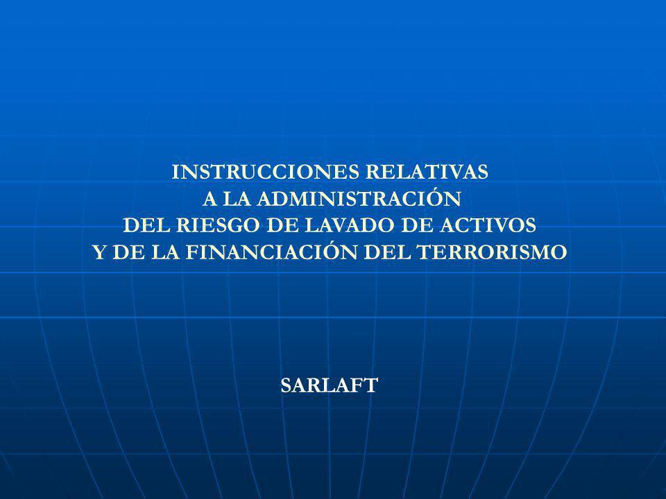 INSTRUCCIONES RELATIVAS A LA ADMINISTRACIÓN DEL RIESGO DE LAVADO DE ACTIVOS Y DE LA FINANCIACIÓN DEL TERRORISMO SARLAFT