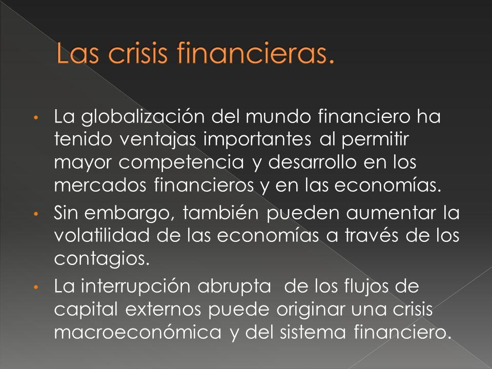 La globalización del mundo financiero ha tenido ventajas importantes al permitir mayor competencia y desarrollo en los mercados financieros y en las economías.