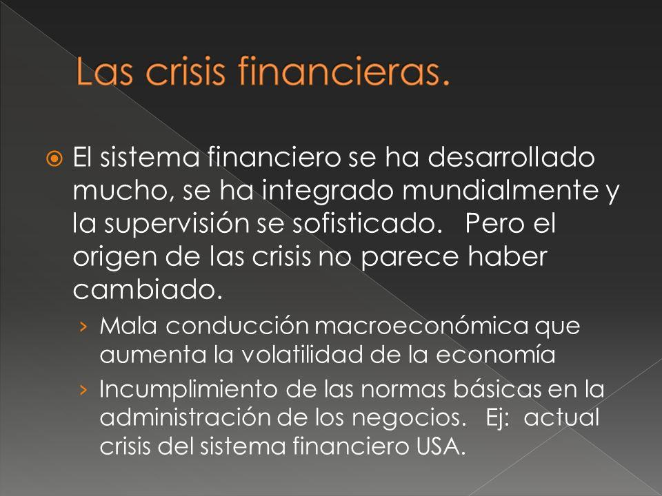 El sistema financiero se ha desarrollado mucho, se ha integrado mundialmente y la supervisión se sofisticado.