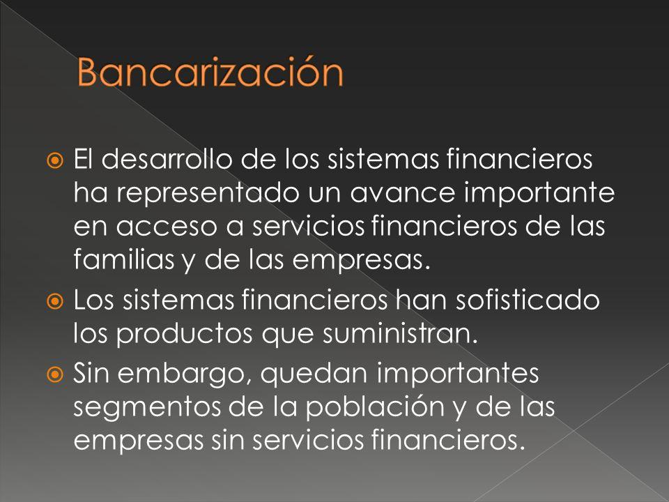 El desarrollo de los sistemas financieros ha representado un avance importante en acceso a servicios financieros de las familias y de las empresas.