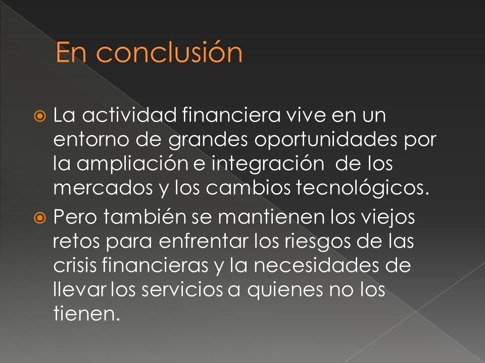 La actividad financiera vive en un entorno de grandes oportunidades por la ampliación e integración de los mercados y los cambios tecnológicos.