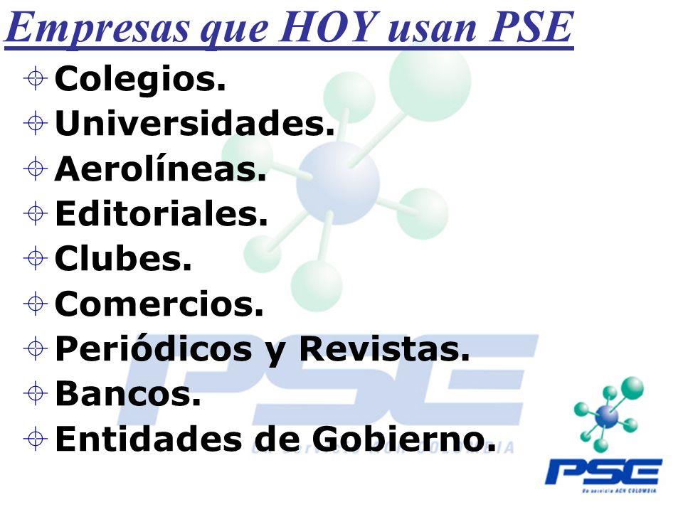 Empresas que HOY usan PSE Colegios. Universidades. Aerolíneas. Editoriales. Clubes. Comercios. Periódicos y Revistas. Bancos. Entidades de Gobierno.