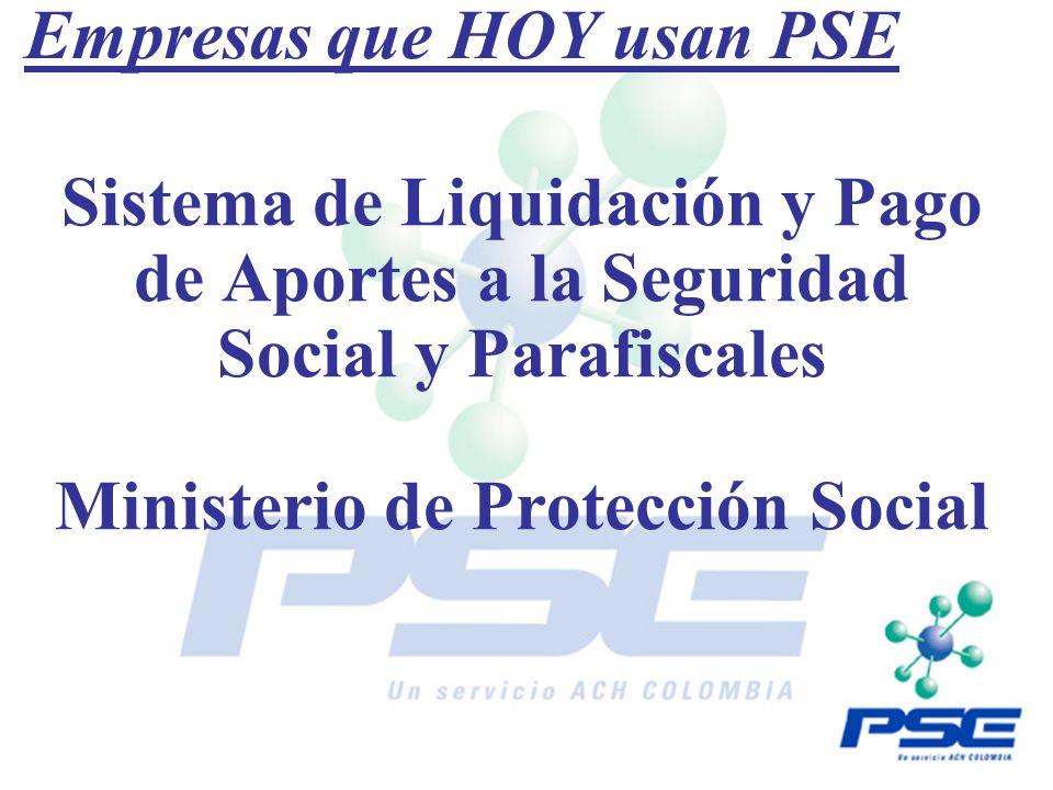 Sistema de Liquidación y Pago de Aportes a la Seguridad Social y Parafiscales Ministerio de Protección Social Empresas que HOY usan PSE