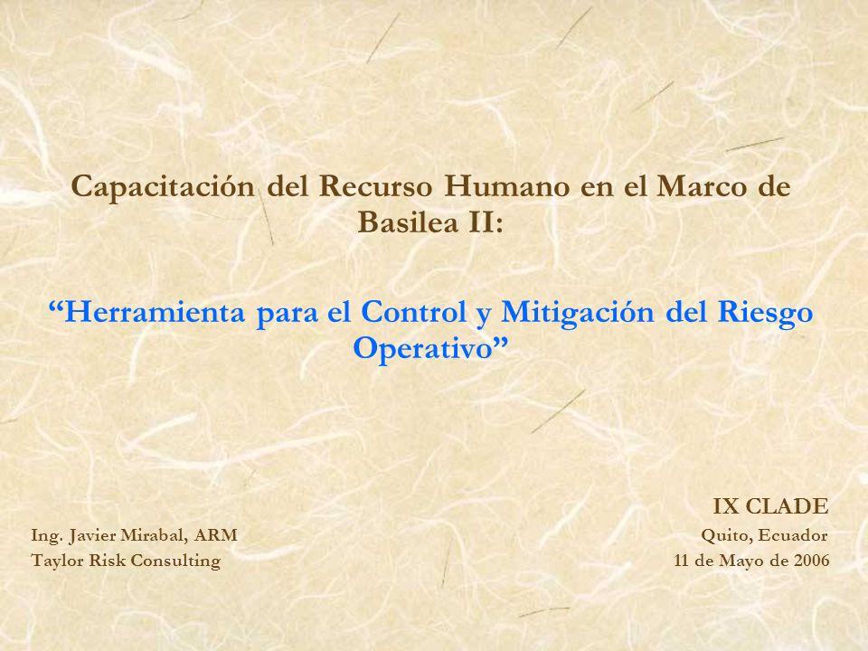Capacitación del Recurso Humano en el Marco de Basilea II: Herramienta para el Control y Mitigación del Riesgo Operativo IX CLADE Ing. Javier Mirabal,