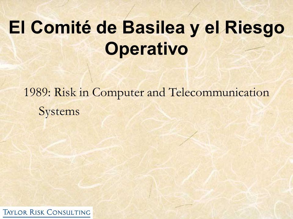 El Comité de Basilea y el Riesgo Operativo 1989: Risk in Computer and Telecommunication Systems