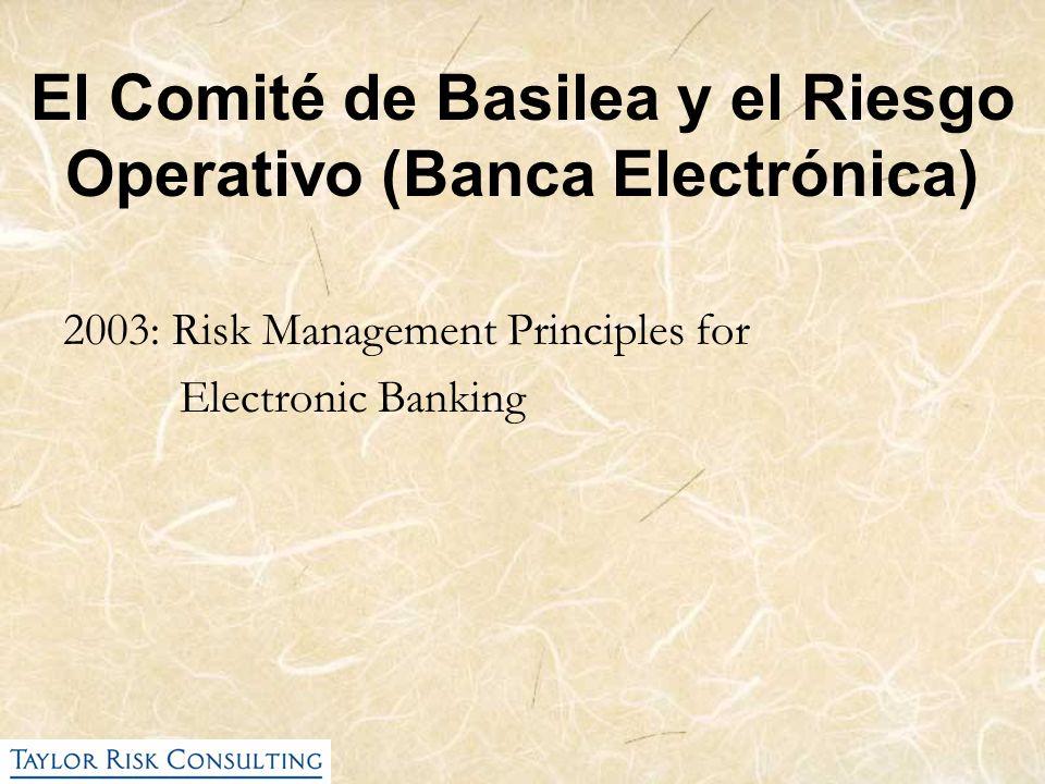 El Comité de Basilea y el Riesgo Operativo (Banca Electrónica) 2003: Risk Management Principles for Electronic Banking