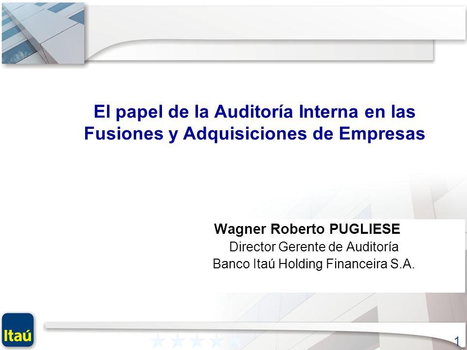 1 Wagner Roberto PUGLIESE Director Gerente de Auditoría Banco Itaú Holding Financeira S.A. El papel de la Auditoría Interna en las Fusiones y Adquisic