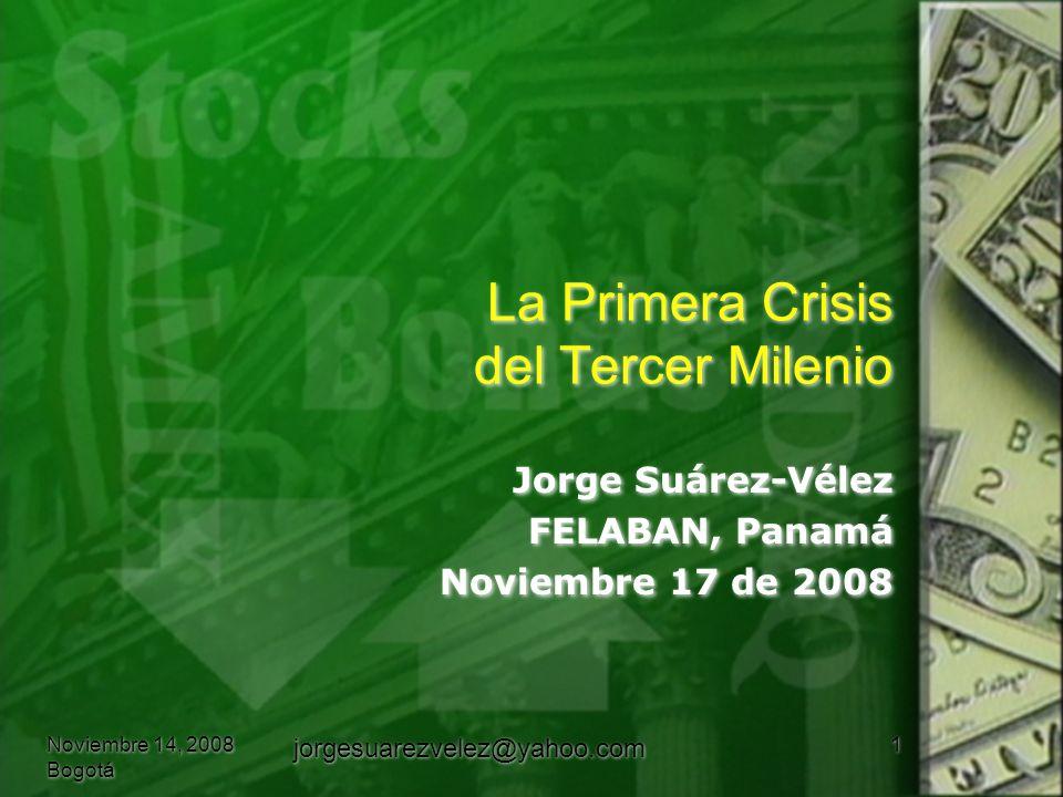 La Primera Crisis del Tercer Milenio Jorge Suárez-Vélez FELABAN, Panamá Noviembre 17 de 2008 Jorge Suárez-Vélez FELABAN, Panamá Noviembre 17 de 2008 N