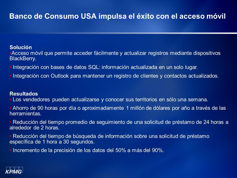 Banco de Consumo USA impulsa el éxito con el acceso móvil Solución Acceso móvil que permite acceder fácilmente y actualizar registros mediante disposi