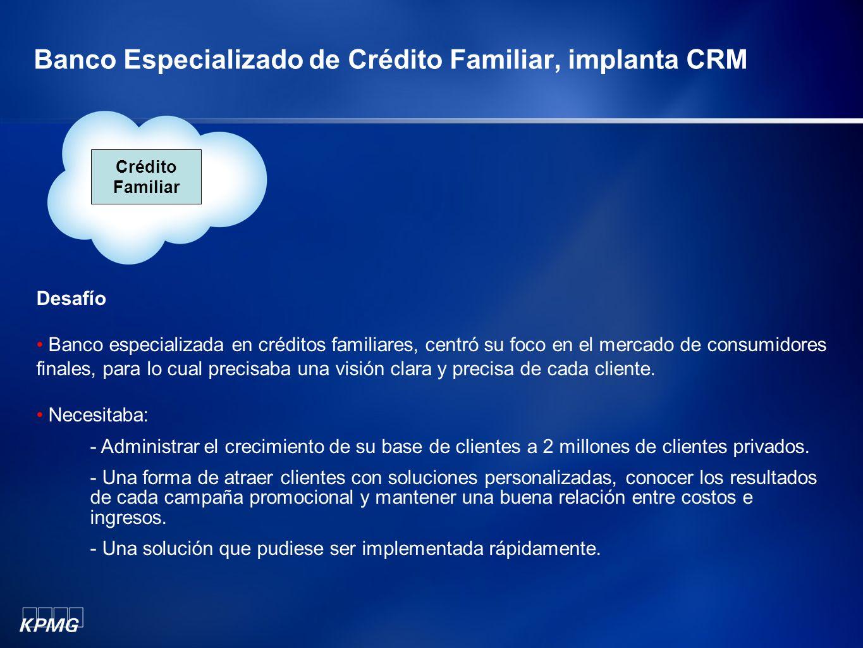 Banco Especializado de Crédito Familiar, implanta CRM Desafío Banco especializada en créditos familiares, centró su foco en el mercado de consumidores
