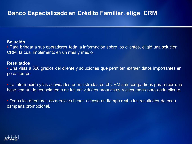 Banco Especializado en Crédito Familiar, elige CRM Solución Para brindar a sus operadores toda la información sobre los clientes, eligió una solución