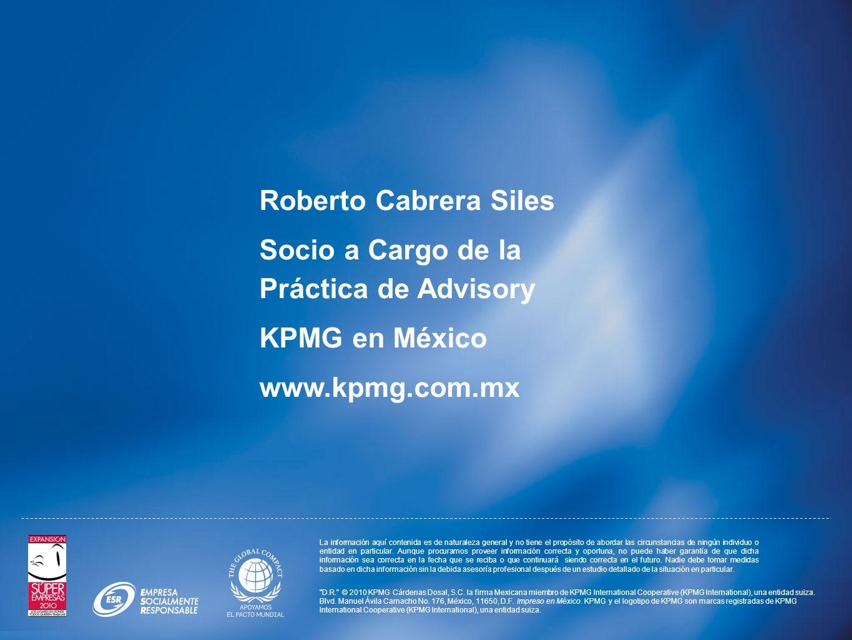 Roberto Cabrera Siles Socio a Cargo de la Práctica de Advisory KPMG en México www.kpmg.com.mx La información aquí contenida es de naturaleza general y