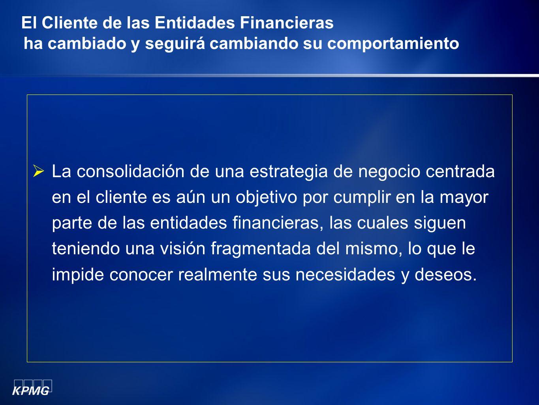 El Cliente de las Entidades Financieras ha cambiado y seguirá cambiando su comportamiento La consolidación de una estrategia de negocio centrada en el