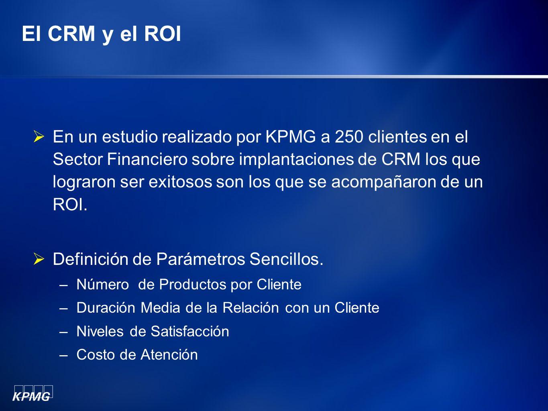 El CRM y el ROI En un estudio realizado por KPMG a 250 clientes en el Sector Financiero sobre implantaciones de CRM los que lograron ser exitosos son