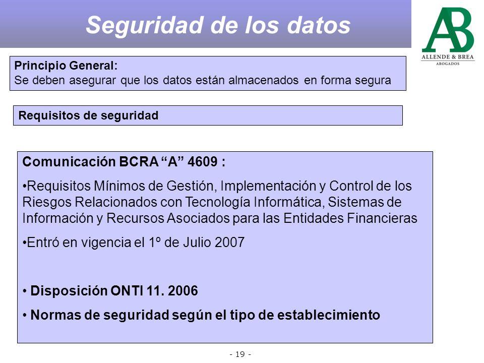 - 18 - ENTIDADES BANCARIAS Áreas Críticas Seguridad de los Datos Fuentes de de los Datos Cesión de los Datos Datos Crediticios Procesamiento de los datos por 3ros Áreas Críticas
