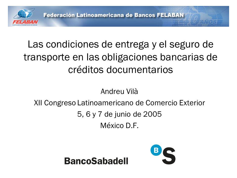 Las condiciones de entrega y el seguro de transporte en las obligaciones bancarias de créditos documentarios Andreu Vilà XII Congreso Latinoamericano