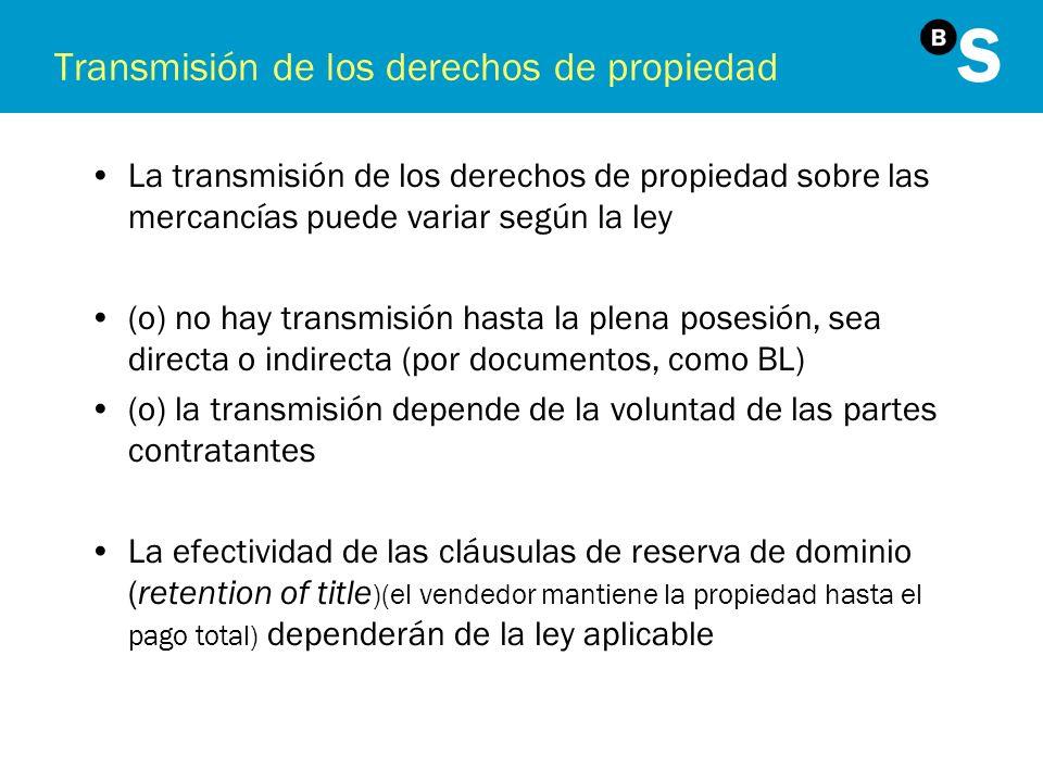 Transmisión de los derechos de propiedad La transmisión de los derechos de propiedad sobre las mercancías puede variar según la ley (o) no hay transmi