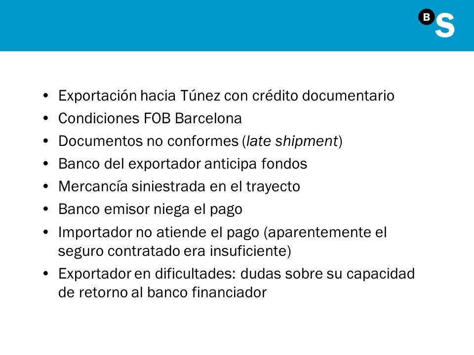 Exportación hacia Túnez con crédito documentario Condiciones FOB Barcelona Documentos no conformes (late shipment) Banco del exportador anticipa fondo