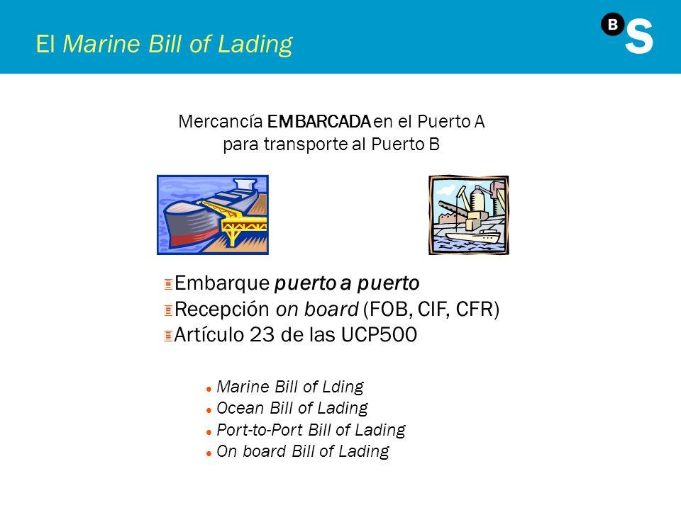 El Marine Bill of Lading Mercancía EMBARCADA en el Puerto A para transporte al Puerto B 3 Embarque puerto a puerto 3 Recepción on board (FOB, CIF, CFR