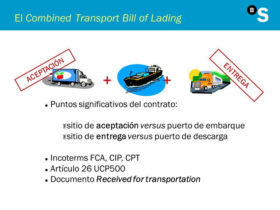 El Combined Transport Bill of Lading + ACEPTACIÓN l Puntos significativos del contrato: 3 sitio de aceptación versus puerto de embarque 3 sitio de ent