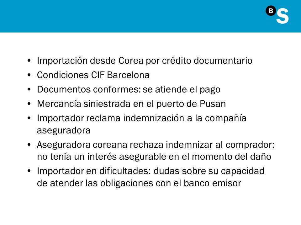 Importación desde Corea por crédito documentario Condiciones CIF Barcelona Documentos conformes: se atiende el pago Mercancía siniestrada en el puerto