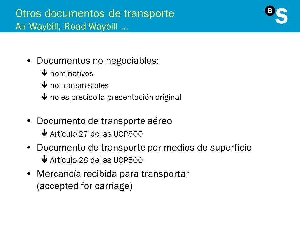 Otros documentos de transporte Air Waybill, Road Waybill... Documentos no negociables: ênominativos êno transmisibles êno es preciso la presentación o