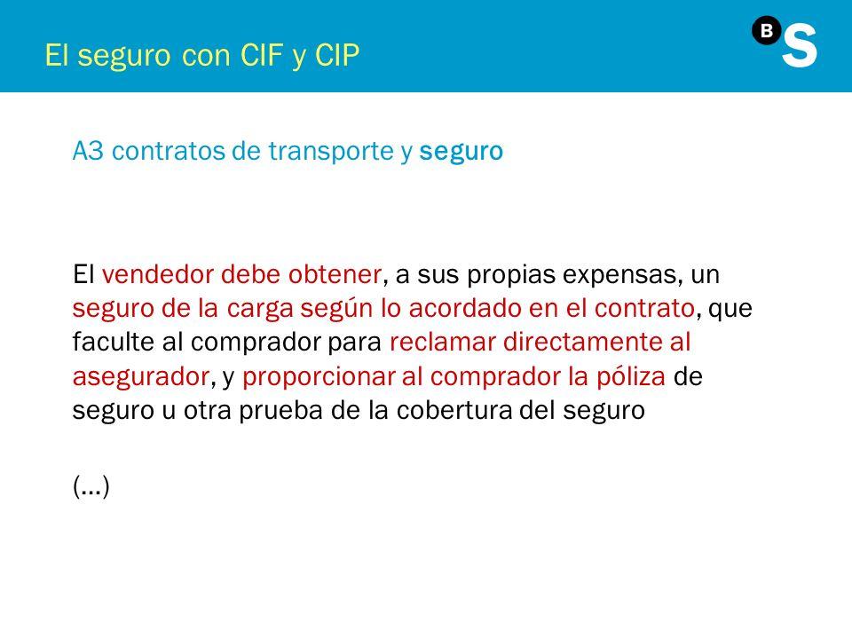 El seguro con CIF y CIP A3 contratos de transporte y seguro El vendedor debe obtener, a sus propias expensas, un seguro de la carga según lo acordado