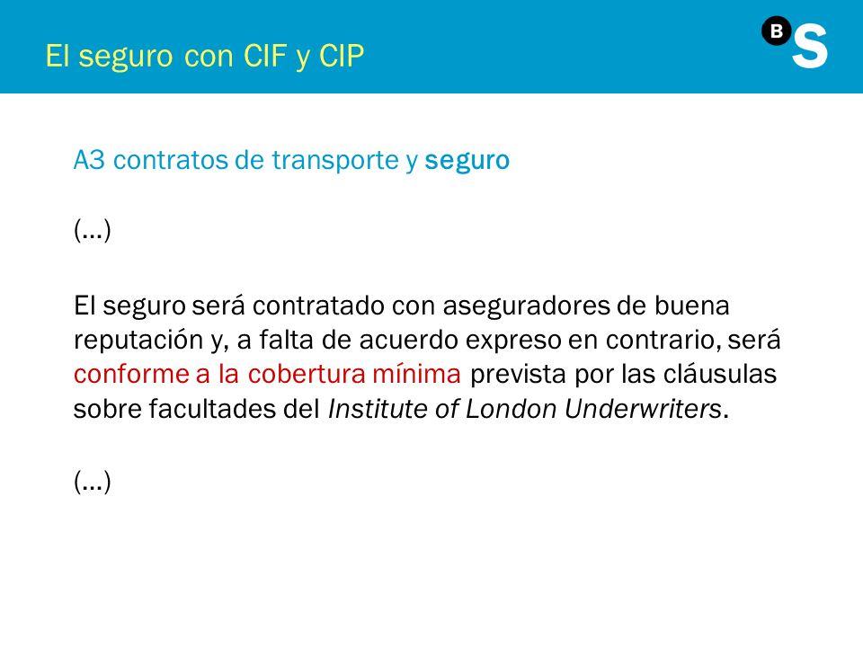 El seguro con CIF y CIP A3 contratos de transporte y seguro (…) El seguro será contratado con aseguradores de buena reputación y, a falta de acuerdo e