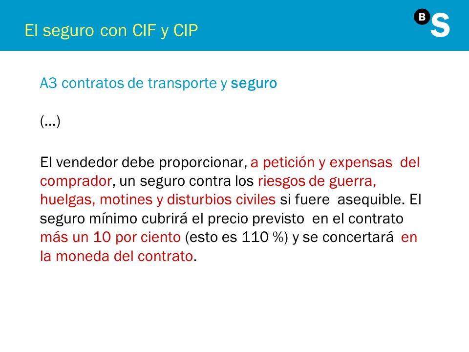 El seguro con CIF y CIP A3 contratos de transporte y seguro (…) El vendedor debe proporcionar, a petición y expensas del comprador, un seguro contra l