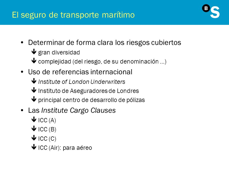 Las ICC International Cargo Clauses ICC A, B y C desde 1982 sustituyen a las anterioresall risks, with average y free of particular average.