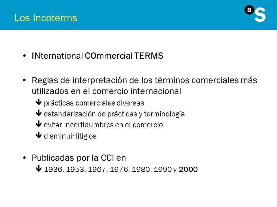 Los Incoterms INternational COmmercial TERMS Reglas de interpretación de los términos comerciales más utilizados en el comercio internacional êpráctic