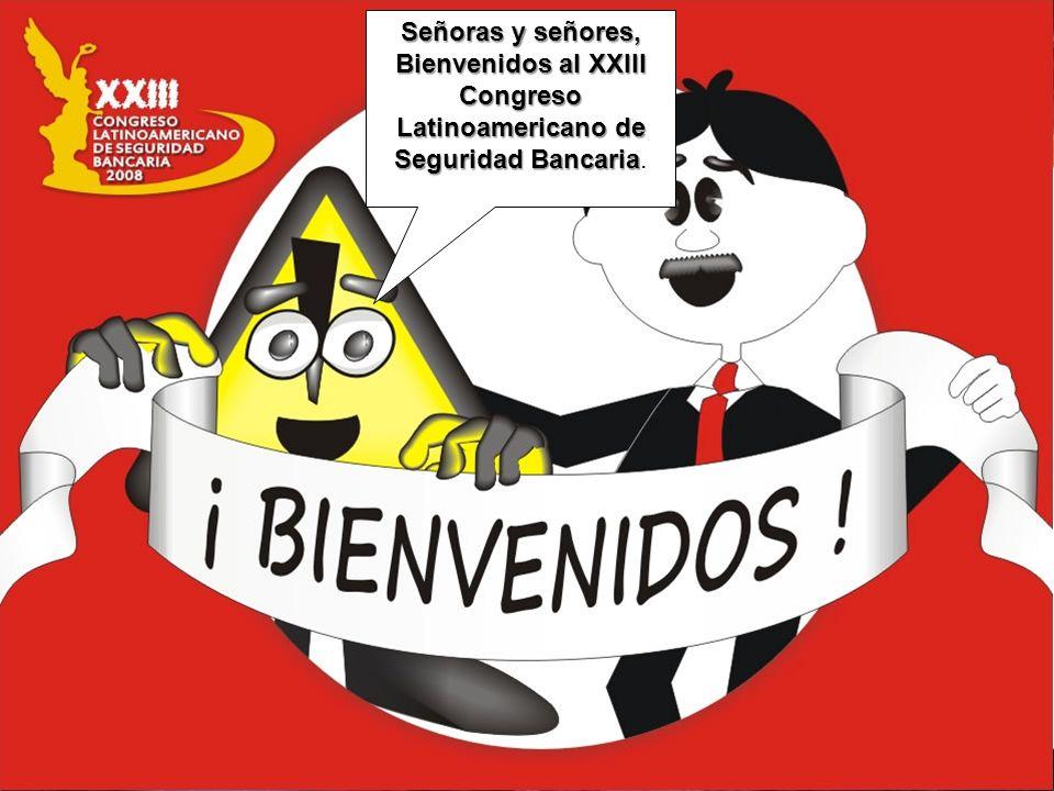 Señoras y señores, Bienvenidos al XXIII Congreso Latinoamericano de Seguridad Bancaria Señoras y señores, Bienvenidos al XXIII Congreso Latinoamerican