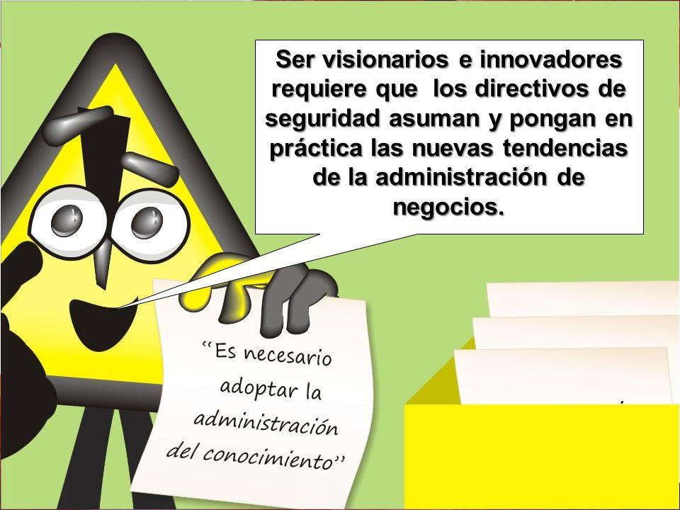Ser visionarios e innovadores requiere que los directivos de seguridad asuman y pongan en práctica las nuevas tendencias de la administración de negoc